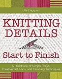 img - for Knitting Details, Start to Finish: A Handbook of Simple Tricks, Creative Solutions, and Finishing Techniques book / textbook / text book