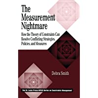 The Measurement Nightmare: How the Theory of Constraints Can Resolve Conflicting Strategies, Policies, and Measures