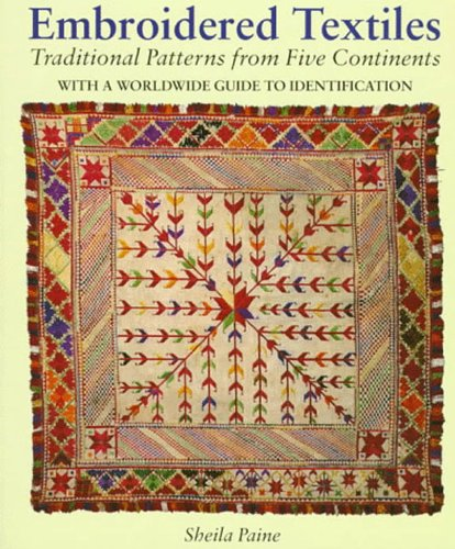 Embroidered Textiles: Traditional Patterns from Five Continents : With a  Worldwide Guide to Identification: Sheila Paine: 9780500278239: Amazon.com:  Books