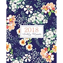 2018 Weekly Planner: Daily And Monthly Schedule Organizer Journal Notebook Calendar With Navy Coral Floral Cover with Lettering