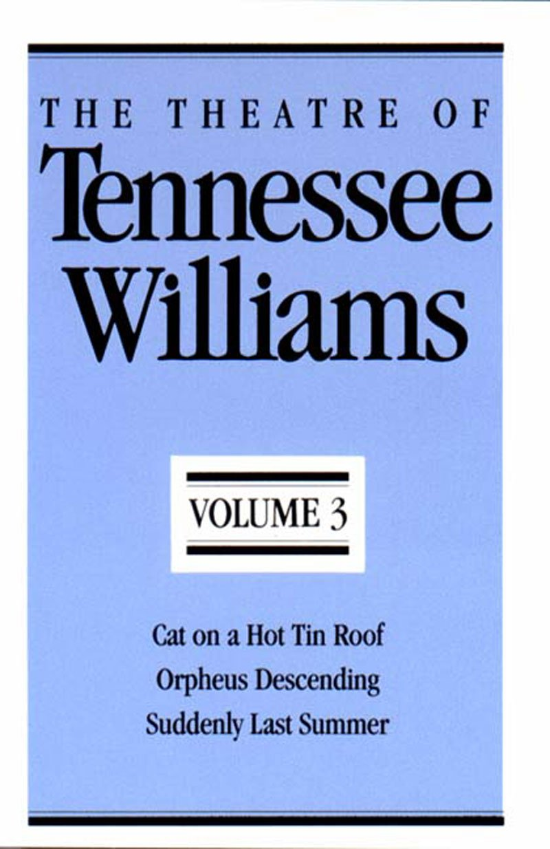the theatre of tennessee williams vol 3 cat on a hot tin roof 3 cat on a hot tin roof orpheus descending suddenly last summer tennessee williams 9780811211963 com books