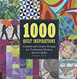 1000 quilt inspirations - 1000 Quilt Inspirations: Colorful and Creative Designs for Traditional, Modern, and Art Quilts by Sandra Sider (2015-04-01)
