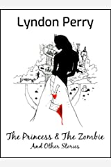 The Princess and the Zombie: And Other Stories Kindle Edition