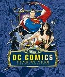 DC Comics: Year by Year. [Written by Alan Cowsill ... [Et Al.]