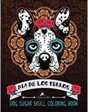 Dog Sugar Skull Coloring Book: Dia de Los Perros