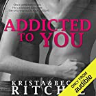 Addicted to You: Addicted, Book 1 Audiobook by Krista Ritchie, Becca Ritchie Narrated by Erin Mallon