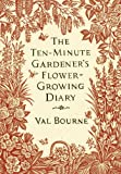 The Ten-Minute Gardener's Flower-Growing Diary by Val Bourne (2011-09-29)