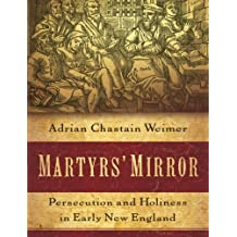 Martyrs' Mirror: Persecution and Holiness in Early New England by Adrian Chastain Weimer (2014-07-01)