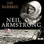 Neil Armstrong: A Life of Flight | Jay Barbree