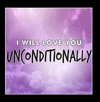 will love you unconditionally