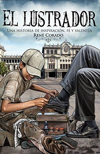 El Lustrador: Una historia de inspiración, fe y valentía (Spanish Edition) (Como Vos Y Yo)