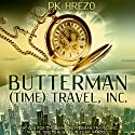 Butterman: (Time) Travel, Inc., Volume 1 Audiobook by P.K. Hrezo Narrated by Bryarly Bishop