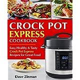 Crock Pot Express Recipes Cookbook: : Easy, Healthy and Tasty Crock-Pot Express Multi-Cooker Recipes for Great Food (Crock-Pot Express Cookbook)