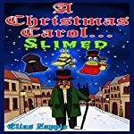 A Christmas Carol.... Slimed | Elias Zapple