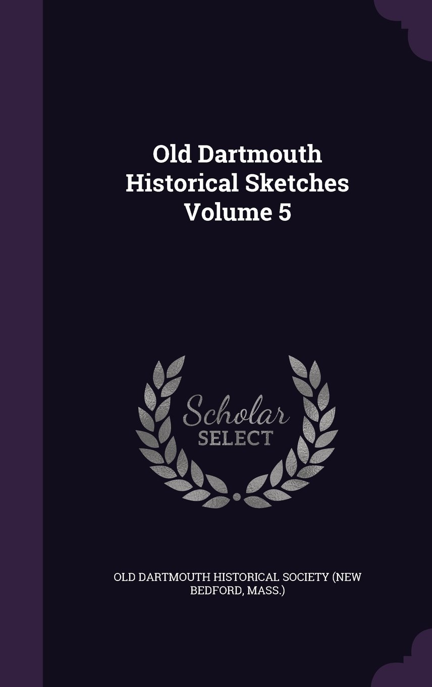 Download Old Dartmouth Historical Sketches Volume 5 PDF