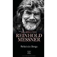 Rettet die Berge: Ein Appell von Reinhold Messner