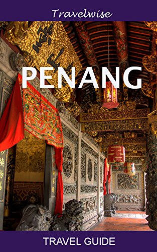 Penang Travel Guide (Malaysia Travel Guide Series)