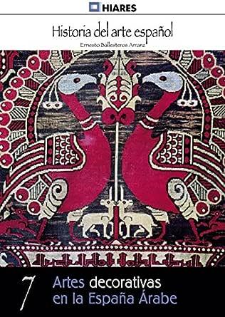 Artes decorativas en la España Árabe (Historia del Arte Español nº 7) eBook: Arranz, Ernesto Ballesteros: Amazon.es: Tienda Kindle
