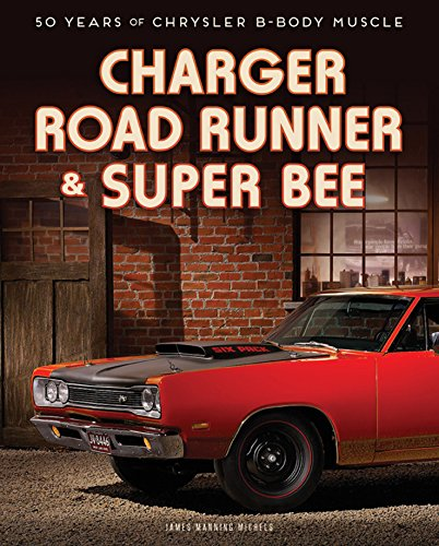 Charger, Road Runner & Super Bee: 50 Years of Chrysler B-Body Muscle - Auto Body Coupe