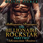Subconscious Desires: The Billionaire Rockstar, Part 2 | Olivia Pierce