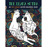 The Llama Sutra: An Off-Colour Adult Colouring Book: Lecherous Llamas, Suggestive Sloths & Uncouth Unicorns In Flagrante Delicto: A Kama Sutra Themed Coloring Book for Adults