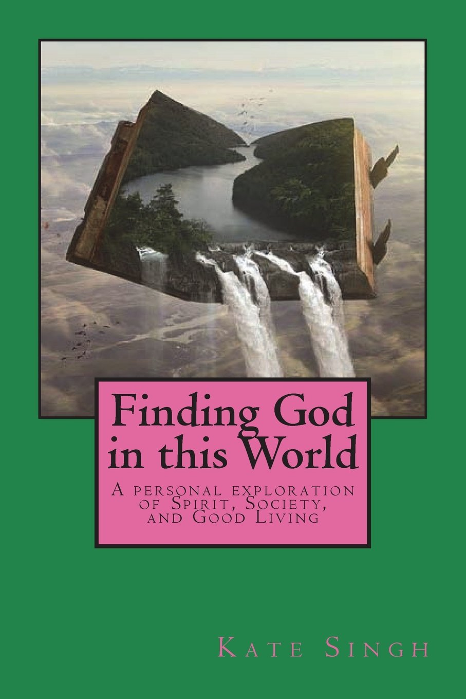 Download Finding God in this World: A personal exploration of Spirit, Society, and Good Living pdf