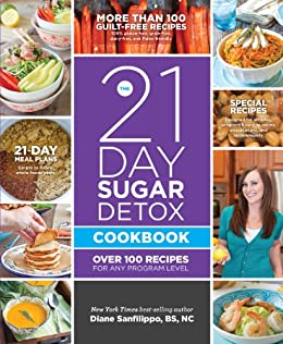 The 21-Day Sugar Detox Cookbook: Over 100 Recipes for Any Program Level by [Sanfilippo, Diane]