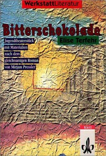 Bitterschokolade: Jugendtheaterstück mit Materialien nach dem gleichnamigen Roman von Mirjam Pressler (Werkstatt Literatur)