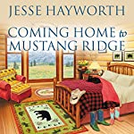 Coming Home to Mustang Ridge: Mustang Ridge, Book 5 | Jesse Hayworth