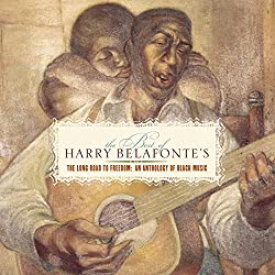The Best Of Harry Belafonte's Long Road To Freedom: An Anthology of Black Music