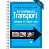 Field Guide for Air and Ground Transport of Neonatal and Pediatric Patients (A Quick Reference for Transport Teams)