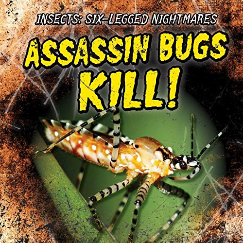 (Assassin Bugs Kill! (Insects: Six-Legged Nightmares))