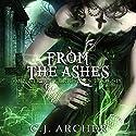 From the Ashes: Ministry of Curiosities, Book 6 Hörbuch von C.J. Archer Gesprochen von: Shiromi Arserio