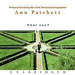 What Now? | Ann Patchett
