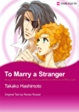 To Marry A Stranger (Harlequin Comics)