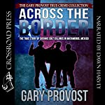 Across the Border: The True Story of the Satanic Cult Killings in Matamoros, Mexico | Gary Provost