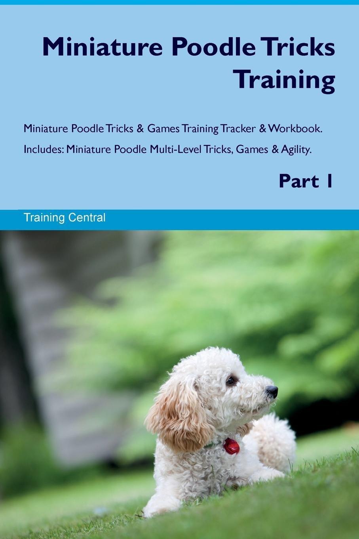Miniature Poodle Tricks Training Miniature Poodle Tricks & Games Training Tracker & Workbook.  Includes: Miniature Poodle Multi-Level Tricks, Games & Agility. Part 1 pdf