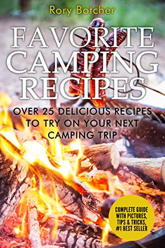 Favorite Camping Recipes: Over 25 Delicious Recipes To Try On Your Next Camping Trip (Rory's Meat Kitchen) by [Botcher, Rory]