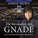 Die Revolution der Gnade: Live in der Lakewood Church in Houston, USA Rede von Joseph Prince Gesprochen von: Philipp Schepmann