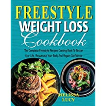 Freestyle Weight Loss Cookbook: The Complete Freestyle Recipes Cooking Book to Better Your Life, Rejuvenate Your Body and Regain Confidence