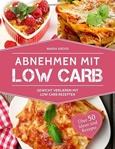 Abnehmen mit Low Carb: Gewicht verlieren mit Low Carb Taschenbuch – 20. Oktober 2017 Maria Kroos 1978399987