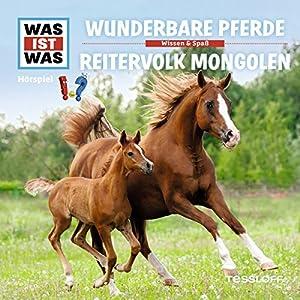 Wunderbare Pferde / Reitervolk Mongolen (Was ist Was 56) Hörspiel