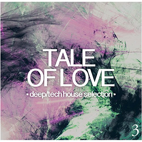 Tale of Love, Vol. 3 - Deep/Tech House Selection - Music House Love Tech