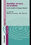 Disabilità: sei facce del problema. Scritti inediti di Giorgio Moretti: Scritti inediti di Giorgio Moretti (Serie di psicologia)