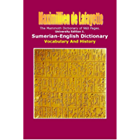 University Edition 1 (960 Pages). Sumerian-English Dictionary: Vocabulary And History. (Comparative Lexicon of Sumerian, Akkadian, Assyrian, Babylonian, ... Ugaritic, Hittite, Aramaic, Syriac, Hebre)