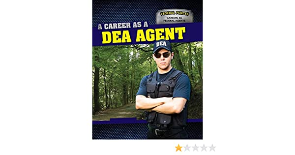 A Career as a Dea Agent Federal Forces: Careers as Federal Agents ...