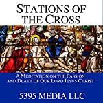 Stations of the Cross: A Meditation on the Passion and Death of Our Lord Jesus Christ |  5395 Media LLC