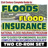 21st Century Complete Guide to Floods and Flood Insurance, Flood Safety, Homeowner and Builder Guides, FEMA National Flood Insurance Program, Floodplain Mapping (Two CD-ROM Superset)