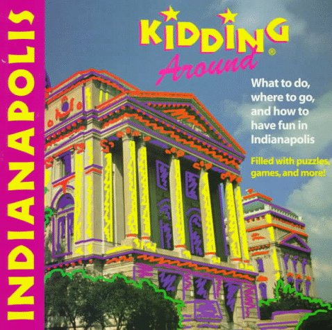 DEL-Kidding Around Indianapolis: What to Do, Where to Go, and How to Have Fun
