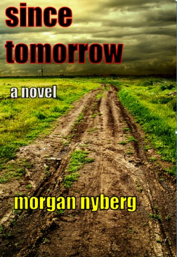 <strong>Morgan Nyberg's Post-Apocalyptic Novel <em>Since Tomorrow</em> - 4.1 Stars on Amazon</strong>
